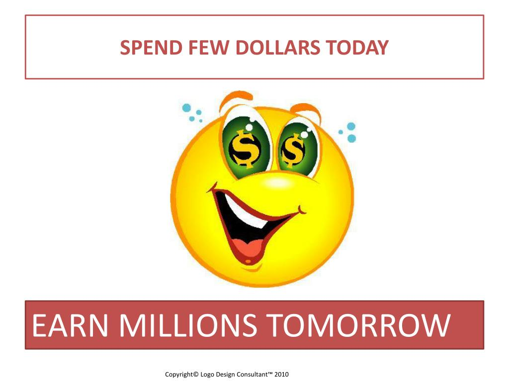SPEND FEW DOLLARS TODAY