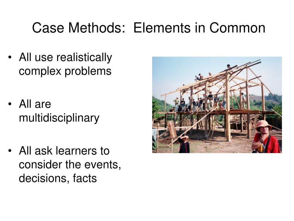 Case Methods:  Elements in Common