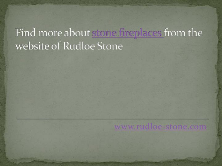 Find more about stone fireplaces from the website of rudloe stone