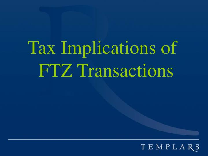 Tax Implications of FTZ Transactions