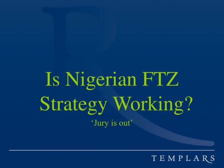 Is Nigerian FTZ Strategy Working?