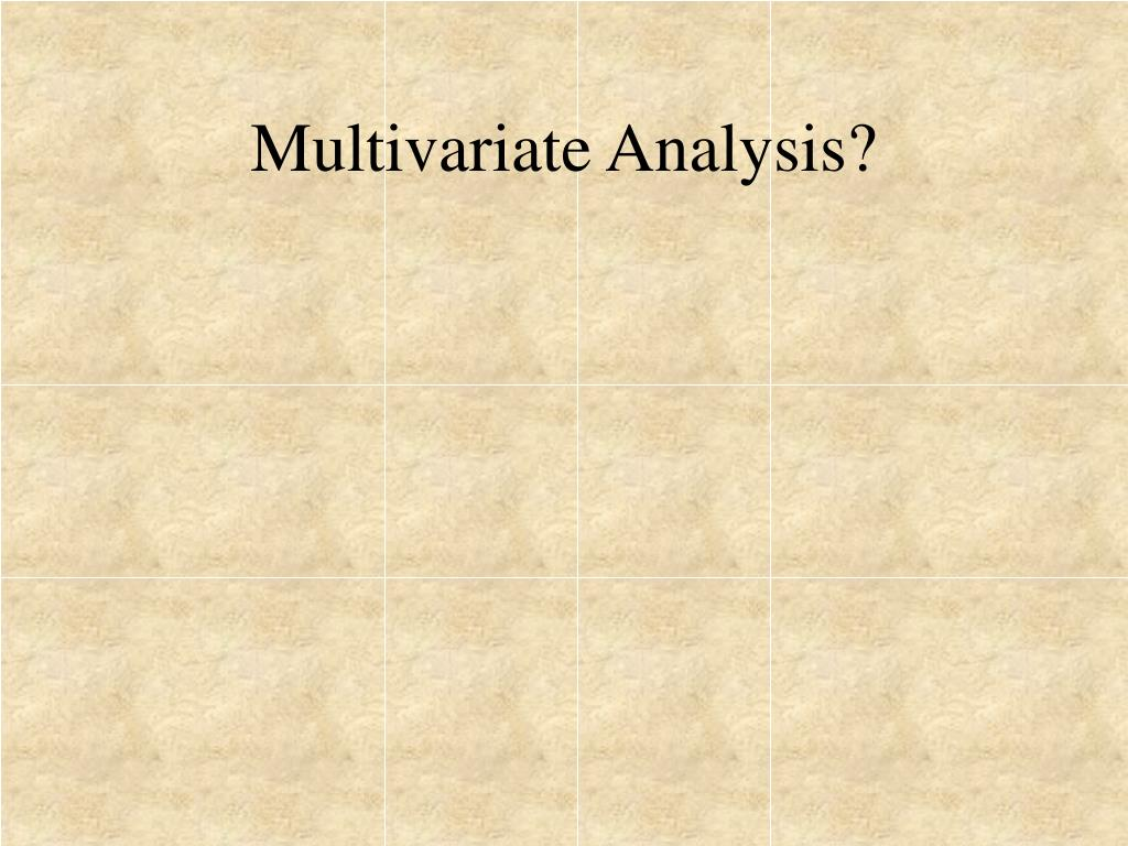 Multivariate Analysis?