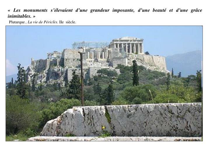 «Les monuments s'élevaient d'une grandeur imposante, d'une beauté et d'une grâce inimitables.»