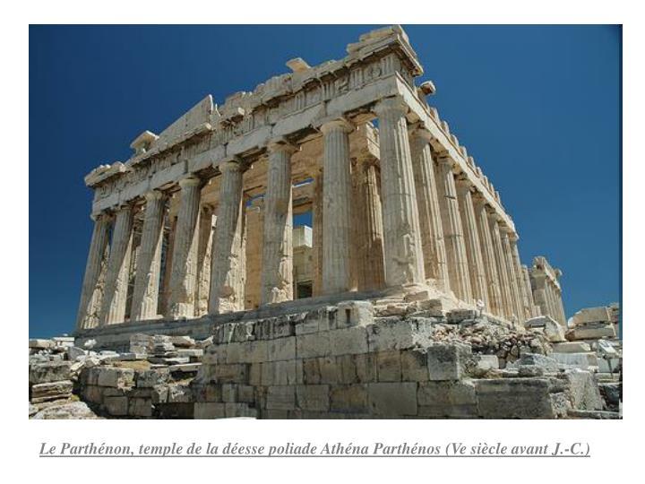 Le Parthénon, temple de la déesse poliade Athéna Parthénos (Ve siècle avant J.-C.)