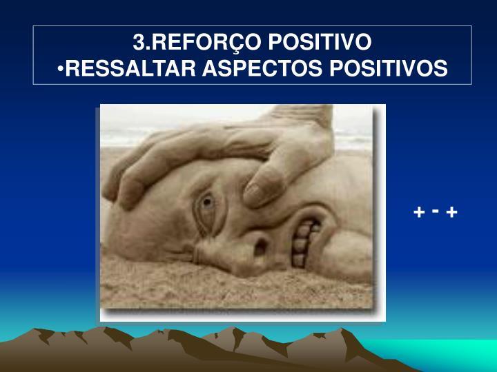 3.REFORÇO POSITIVO