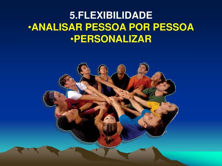 5.FLEXIBILIDADE