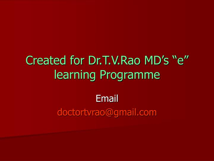 "Created for Dr.T.V.Rao MD's ""e"" learning Programme"