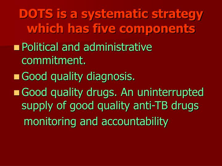 DOTS is a systematic strategy which has five components