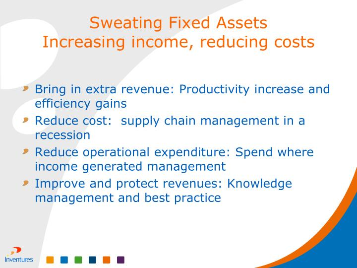 Bring in extra revenue: Productivity increase and efficiency gains