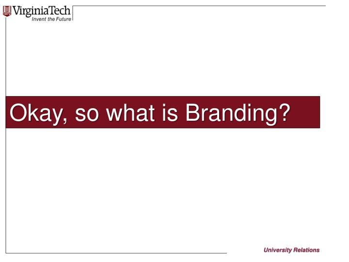 Okay, so what is Branding?