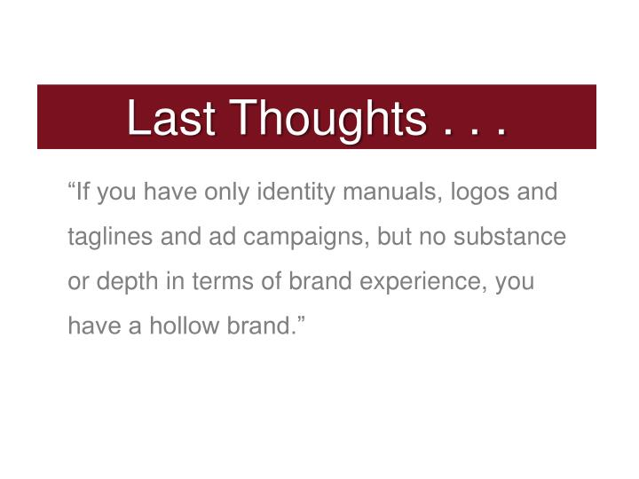 """If you have only identity manuals, logos and taglines and ad campaigns, but no substance or depth in terms of brand experience, you have a hollow brand."""