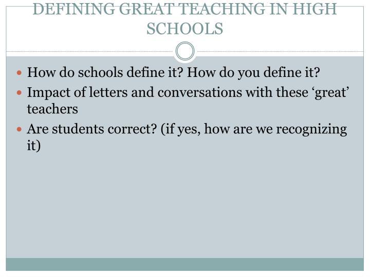 DEFINING GREAT TEACHING IN HIGH SCHOOLS
