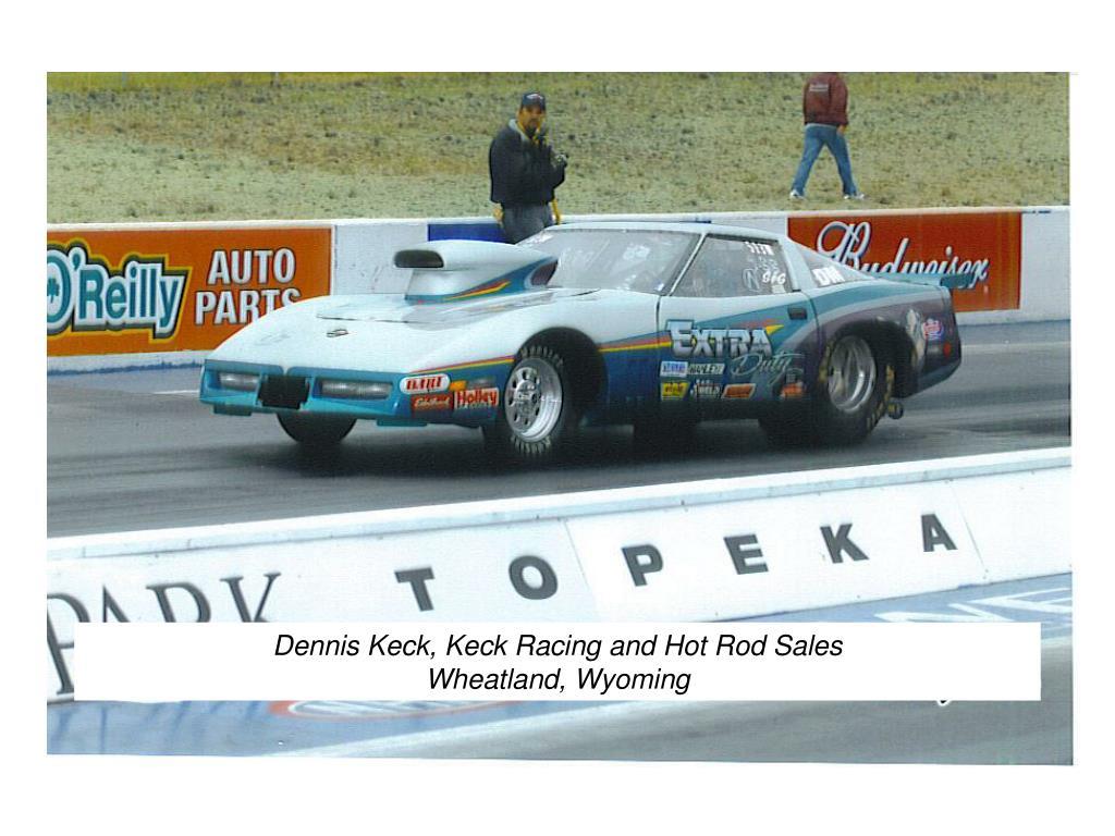 Dennis Keck, Keck Racing and Hot Rod Sales
