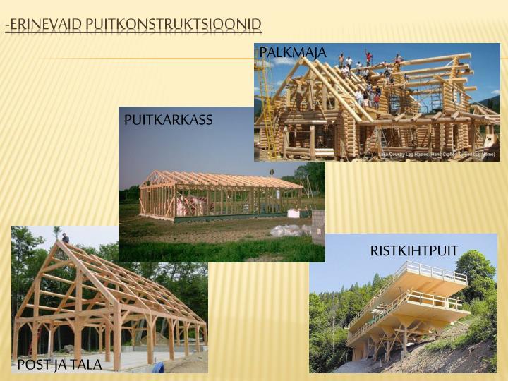 -Erinevaid puitkonstruktsioonid