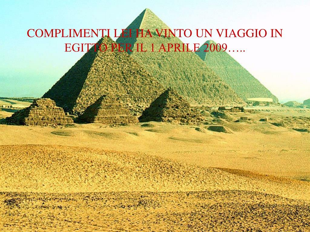 COMPLIMENTI LEI HA VINTO UN VIAGGIO IN EGITTO PER IL 1 APRILE 2009…..