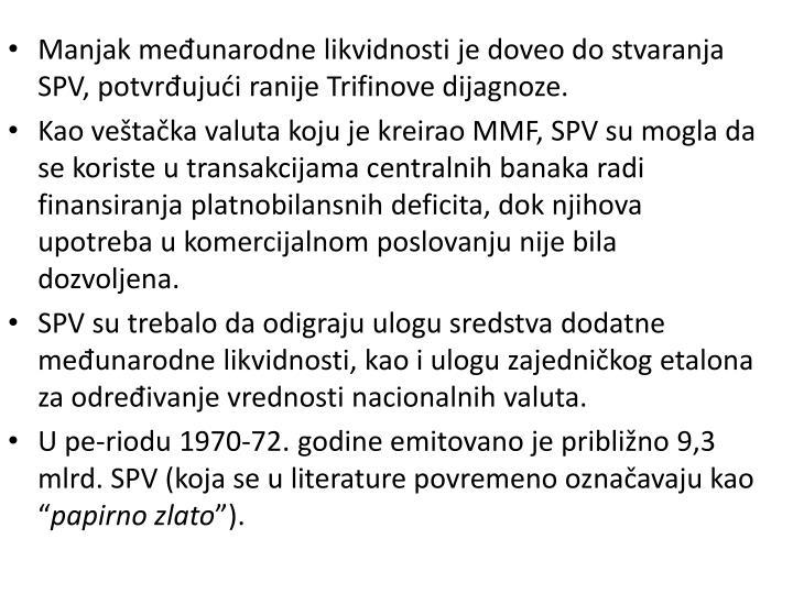 Manjak međunarodne likvidnosti je doveo do stvaranja SPV, potvrđujući ranije Trifinove dijagnoze.