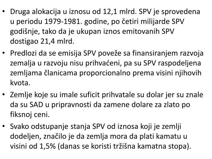 Druga alokacija u iznosu od 12,1 mlrd. SPV je sprovedena u periodu 1979-1981. godine, po četiri milijarde SPV godišnje, tako da je ukupan iznos emitovanih SPV dostigao 21,4 mlrd.