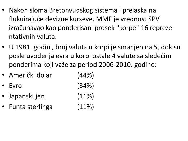 """Nakon sloma Bretonvudskog sistema i prelaska na flukuirajuće devizne kurseve, MMF je vrednost SPV izračunavao kao ponderisani prosek """"korpe"""" 16 repreze-ntativnih valuta."""