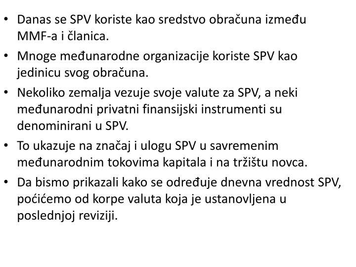 Danas se SPV koriste kao sredstvo obračuna između MMF-a i članica.