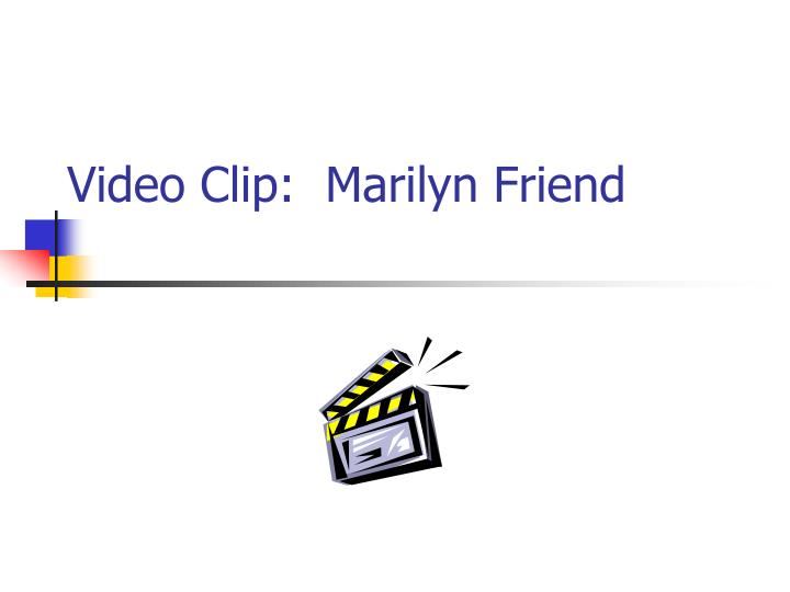 Video Clip:  Marilyn Friend
