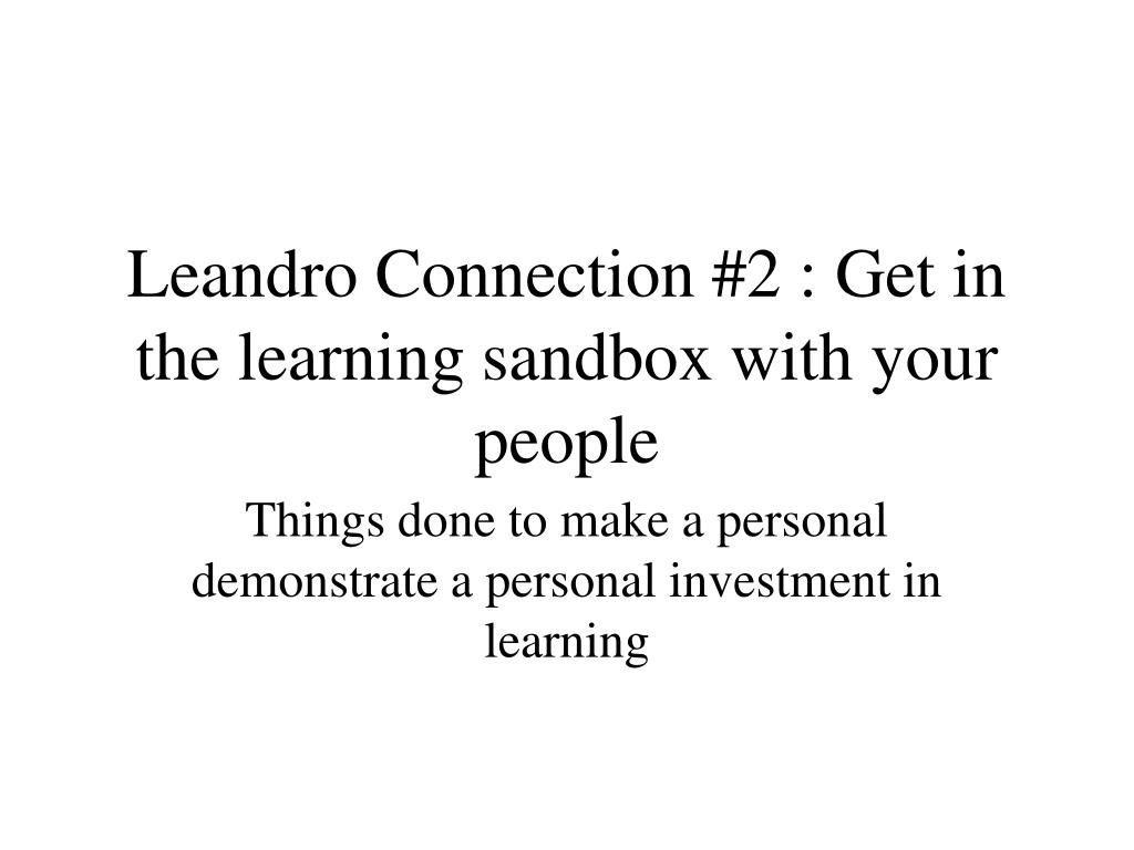 Leandro Connection #2 : Get in the learning sandbox with your people