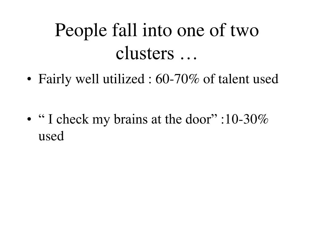People fall into one of two clusters …