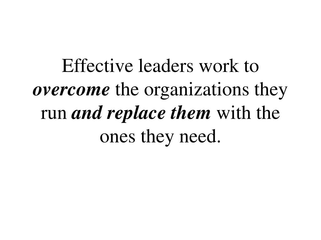 Effective leaders work to