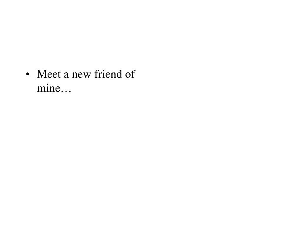 Meet a new friend of mine…