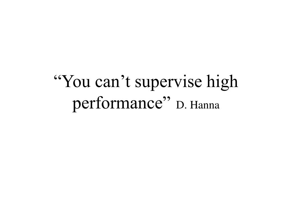 """You can't supervise high performance"""
