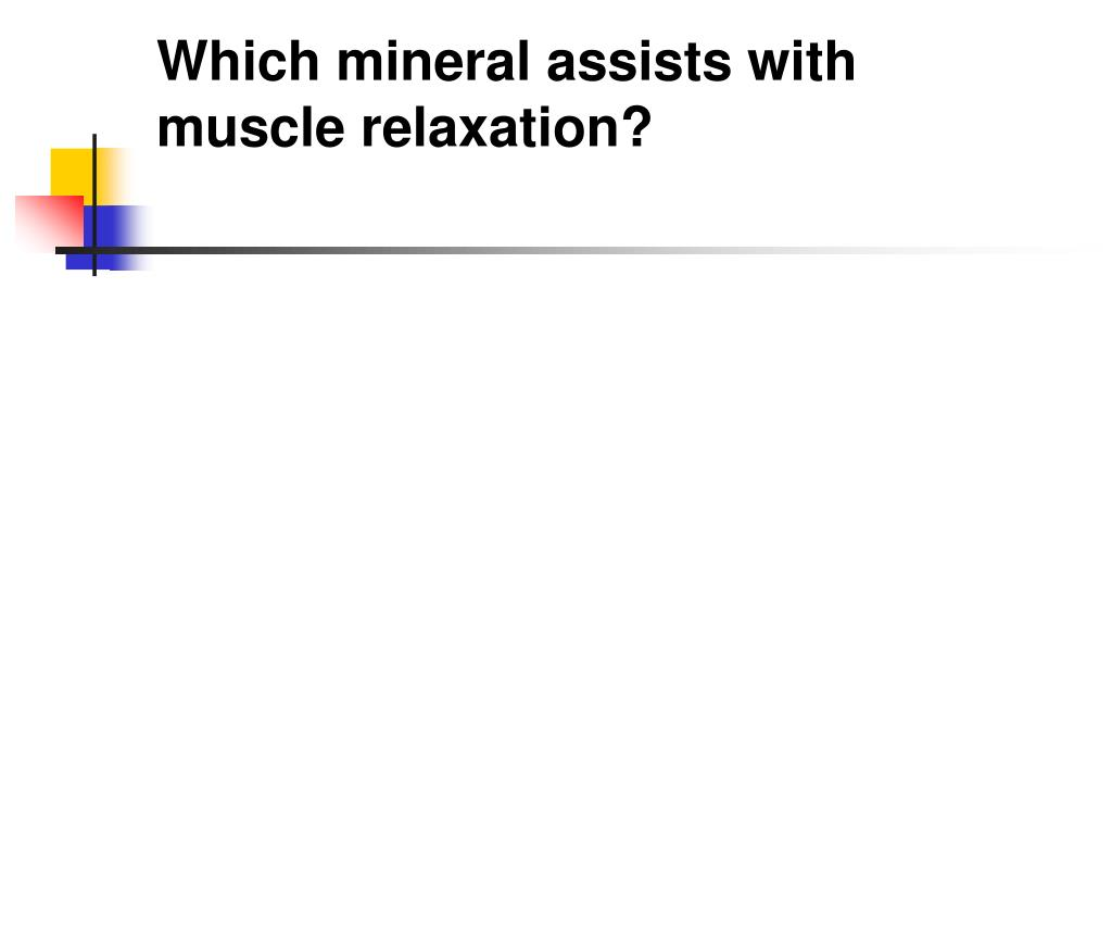 Which mineral assists with muscle relaxation?