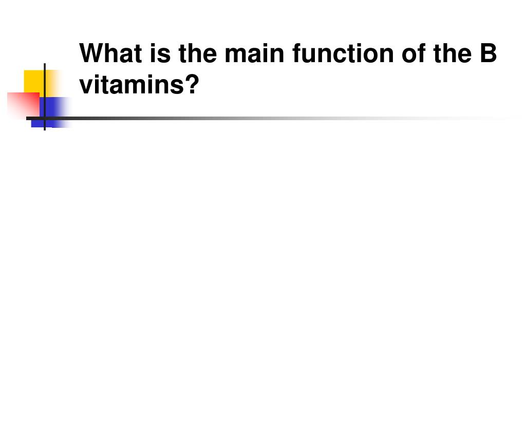 What is the main function of the B vitamins?