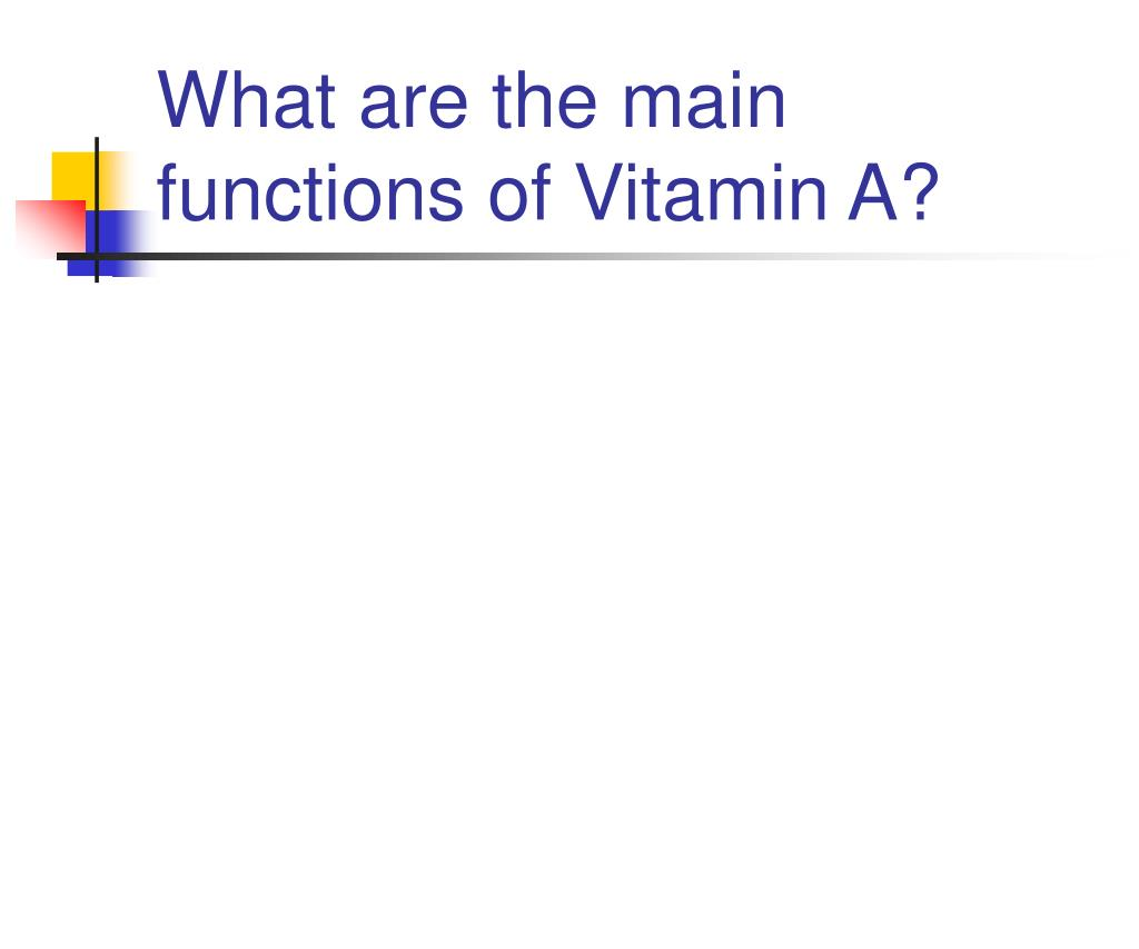 What are the main functions of Vitamin A?