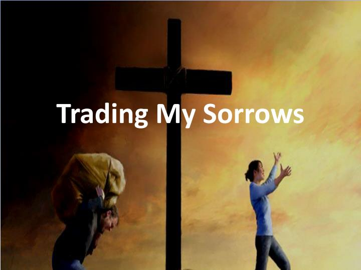 ppt - trading my sorrows powerpoint presentation