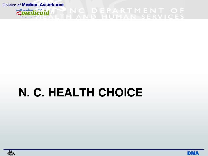 N. C. HEALTH CHOICE
