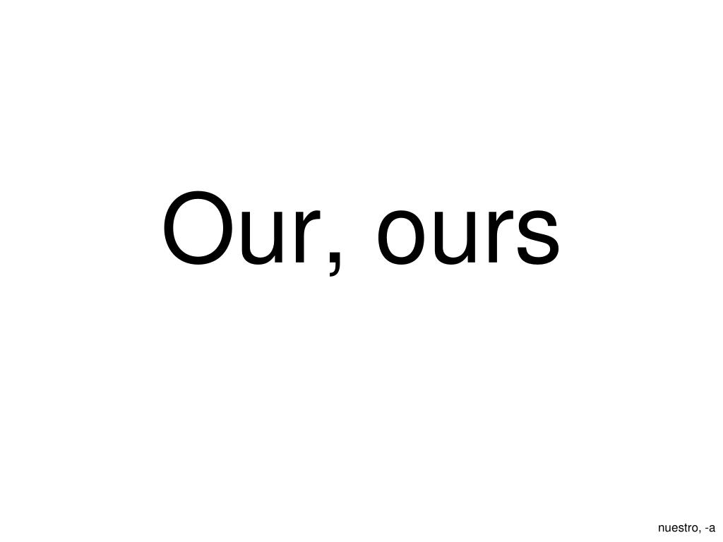 Our, ours
