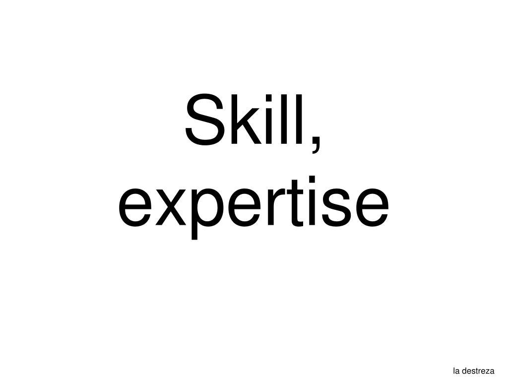 Skill, expertise