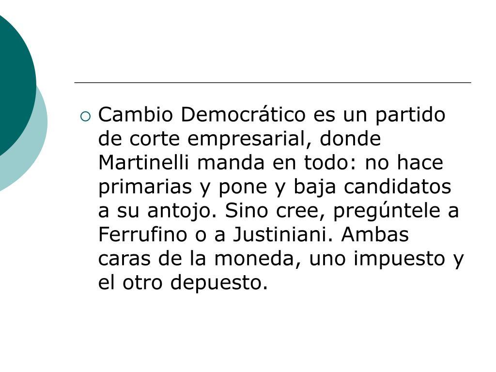 Cambio Democrático es un partido de corte empresarial, donde Martinelli manda en todo: no hace primarias y pone y baja candidatos a su antojo. Sino cree, pregúntele a Ferrufino o a Justiniani. Ambas caras de la moneda, uno impuesto y el otro depuesto.