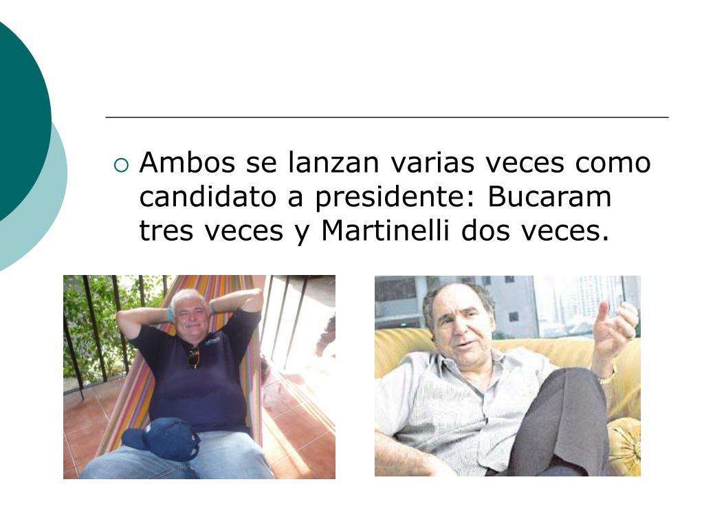 Ambos se lanzan varias veces como candidato a presidente: Bucaram tres veces y Martinelli dos veces.