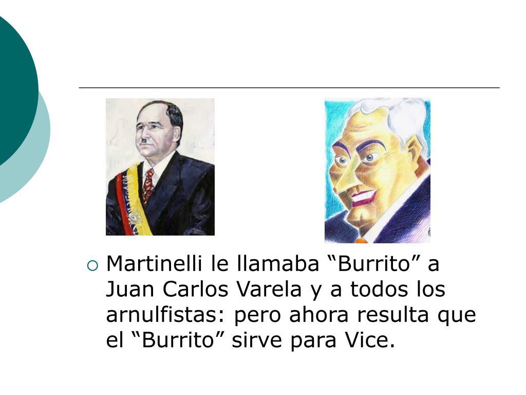 """Martinelli le llamaba """"Burrito"""" a Juan Carlos Varela y a todos los arnulfistas: pero ahora resulta que el """"Burrito"""" sirve para Vice."""