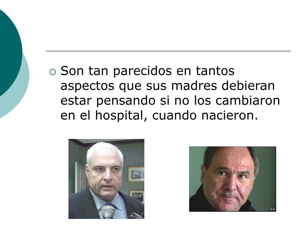 Son tan parecidos en tantos aspectos que sus madres debieran estar pensando si no los cambiaron en el hospital, cuando nacieron.