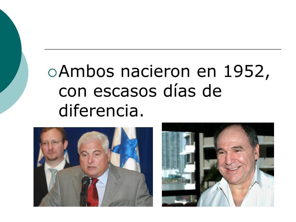 Ambos nacieron en 1952, con escasos días de diferencia.