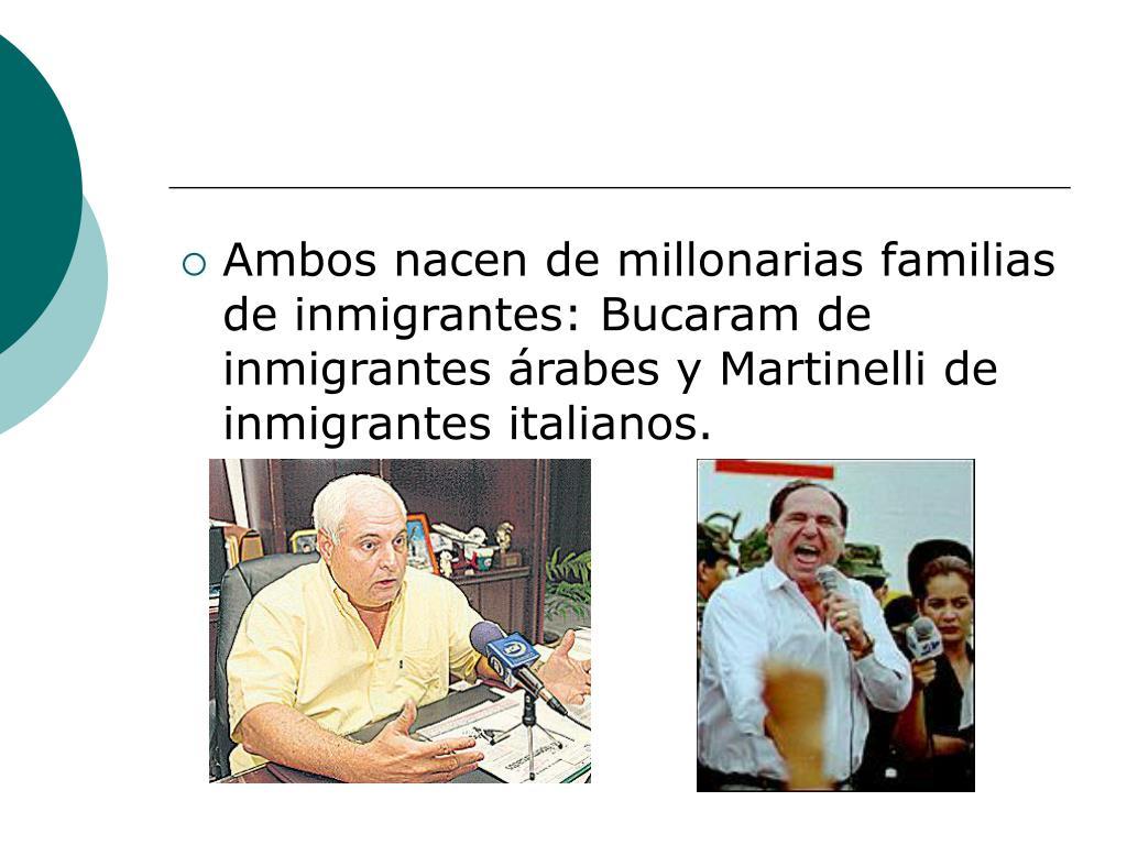 Ambos nacen de millonarias familias de inmigrantes: Bucaram de inmigrantes árabes y Martinelli de inmigrantes italianos.