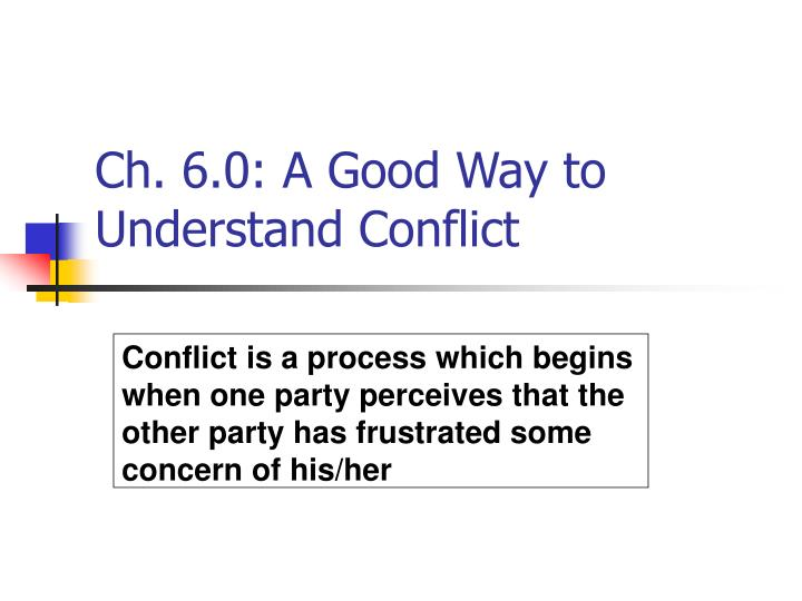 Ch. 6.0: A Good Way to Understand Conflict