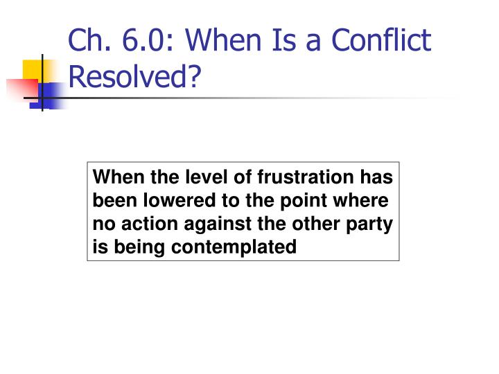 Ch. 6.0: When Is a Conflict Resolved?