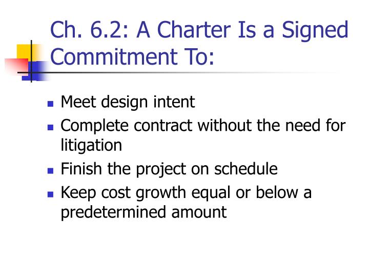 Ch. 6.2: A Charter Is a Signed Commitment To: