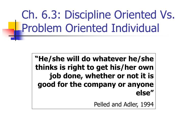 Ch. 6.3: Discipline Oriented Vs. Problem Oriented Individual
