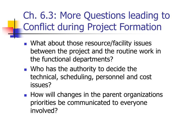 Ch. 6.3: More Questions leading to Conflict during Project Formation