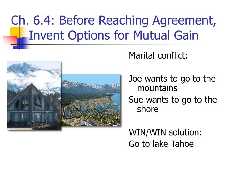 Ch. 6.4: Before Reaching Agreement, Invent Options for Mutual Gain