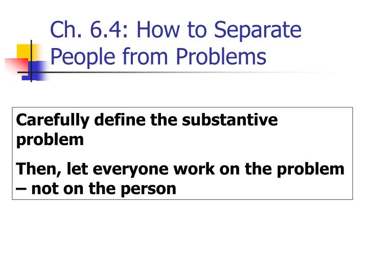 Ch. 6.4: How to Separate People from Problems