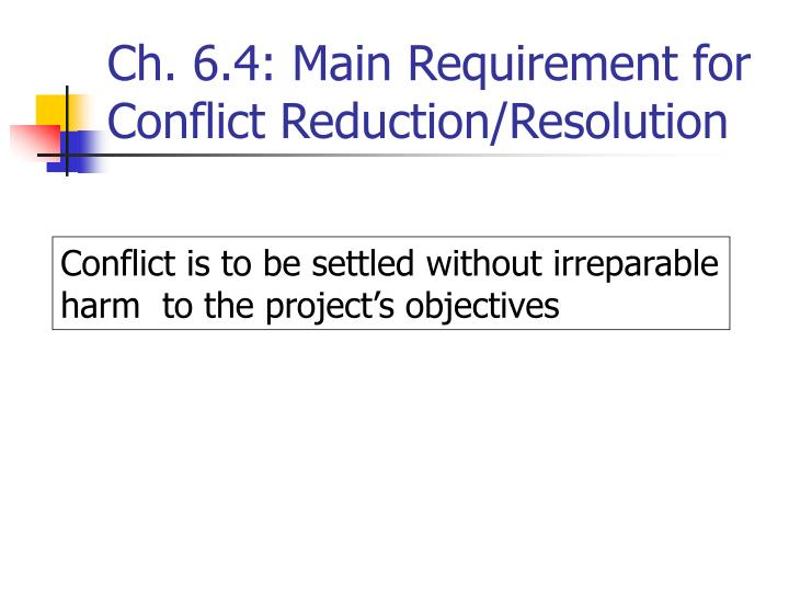 Ch. 6.4: Main Requirement for Conflict Reduction/Resolution
